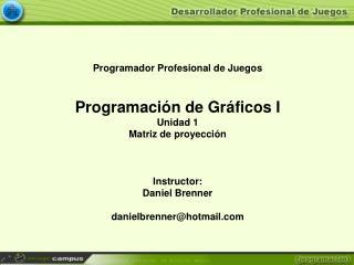 Programador Profesional de Juegos Programación de Gráficos I Unidad 1 Matriz de proyección