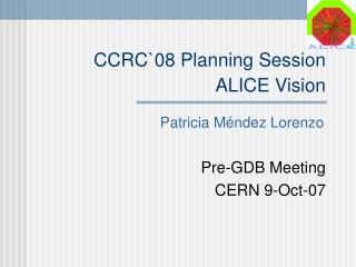 CCRC `08 Planning Session ALICE Vision