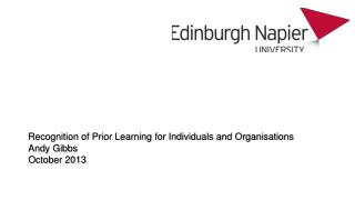 Recognition of Prior Learning for Individuals and Organisations Andy Gibbs October 2013