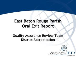 East Baton Rouge Parish Oral Exit Report Quality Assurance Review Team District Accreditation