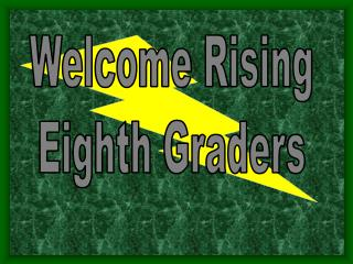 Welcome Rising Eighth Graders