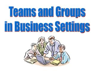Teams and Groups in Business Settings