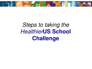 Steps to taking the Healthier US School Challenge