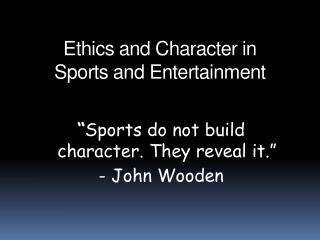 Ethics and Character in  Sports and Entertainment
