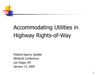 Accommodating Utilities in  Highway Rights-of-Way Federal Agency Update IRWA/AI Conference