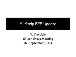 Si Strip FEE Update