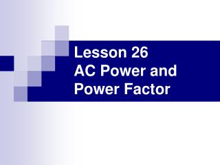 Lesson 26 AC Power and Power Factor