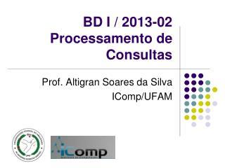 BD  I  / 2013-02 Processamento de Consultas
