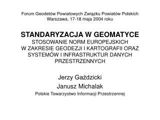 Jerzy Gaździcki Janusz Michalak Polskie Towarzystwo Informacji Przestrzennej