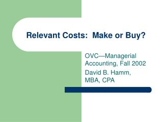 Relevant Costs:  Make or Buy?