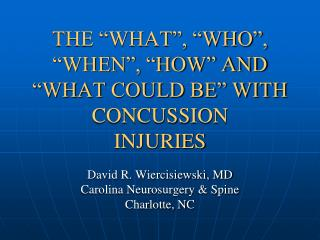 "THE ""WHAT"", ""WHO"", ""WHEN"", ""HOW"" AND ""WHAT COULD BE"" WITH CONCUSSION  INJURIES"
