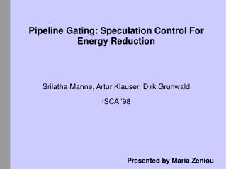 Pipeline Gating: Speculation Control For Energy Reduction