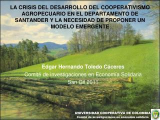 Edgar Hernando Toledo Cáceres Comité de investigaciones en Economía Solidaria San Gil 2011