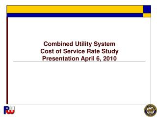 Combined Utility System  Cost of Service Rate Study Presentation April 6, 2010
