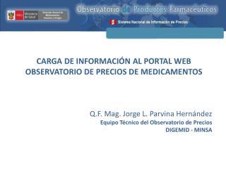 CARGA DE INFORMACIÓN AL PORTAL WEB OBSERVATORIO DE PRECIOS DE MEDICAMENTOS