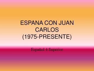 ESPANA CON JUAN CARLOS                        (1975-PRESENTE)