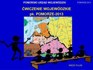 ĆWICZENIE WOJEWÓDZKIE   pk. POMORZE-2013