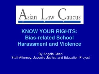 KNOW YOUR RIGHTS:  Bias-related School  Harassment and Violence