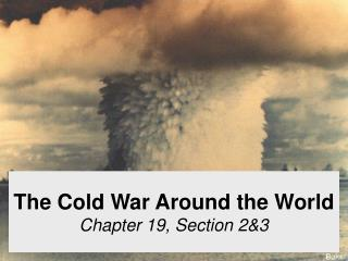 The Cold War Around the World Chapter 19, Section 2&3