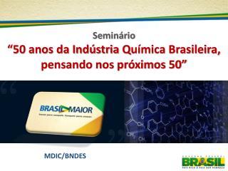 """Seminário  """"50 anos da Indústria  Q uímica Brasileira, pensando nos próximos 50"""""""