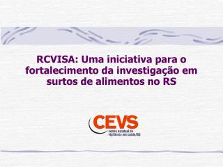 RCVISA: Uma iniciativa para o fortalecimento da investigação em surtos de alimentos no RS