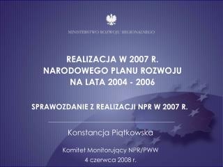 Konstancja Piątkowska Komitet Monitorujący NPR/PWW 4 czerwca 2008 r.