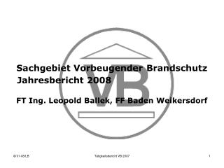 Sachgebiet  Vorbeugender Brandschutz FT Ing. Leopold Ballek, FF BN Weikersdorf