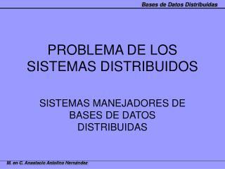 PROBLEMA DE LOS SISTEMAS DISTRIBUIDOS