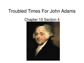 Troubled Times For John Adams