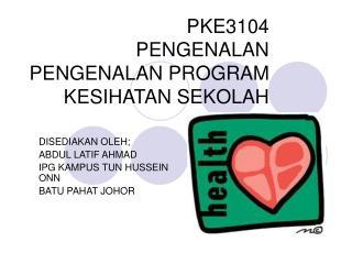 PKE3104 PENGENALAN PENGENALAN PROGRAM KESIHATAN SEKOLAH