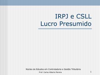 IRPJ e CSLL Lucro Presumido