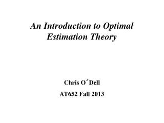 An Introduction to Optimal Estimation Theory  Chris O´Dell AT652 Fall 2013