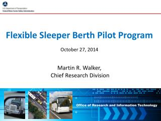 Flexible  Sleeper Berth Pilot Program October 27, 2014 Martin  R. Walker ,