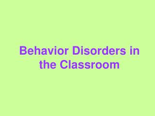 Behavior Disorders in the Classroom
