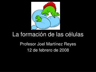 La formación de las células