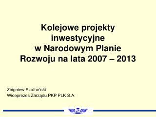Kolejowe projekty inwestycyjne  w Narodowym Planie Rozwoju na lata 2007 – 2013