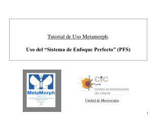 """Tutorial de Uso Metamorph . Uso del """"Sistema de Enfoque Perfecto"""" (PFS)"""