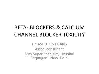 BETA- BLOCKERS & CALCIUM CHANNEL BLOCKER TOXICITY