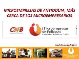 MICROEMPRESAS DE ANTIOQUIA, M S CERCA DE LOS MICROEMPRESARIOS