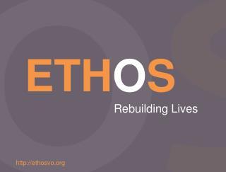 ETH O S  Rebuilding  Lives
