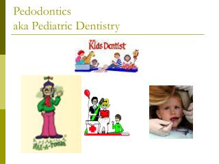 Pedodontics aka Pediatric Dentistry