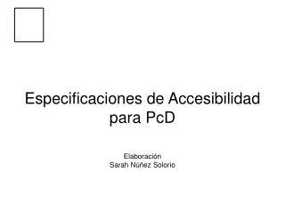 Especificaciones de Accesibilidad para PcD