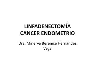 LINFADENECTOMÍA  CANCER ENDOMETRIO