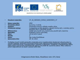 Označení materiálu:   VY_32_INOVACE_DVOLE_SUROVINY2_17  Název materiálu:  SÝRY