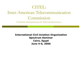 International Civil Aviation Organization Spectrum Seminar Cairo, Egypt June 4-6, 2006