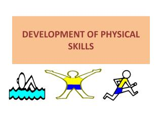 DEVELOPMENT OF PHYSICAL SKILLS