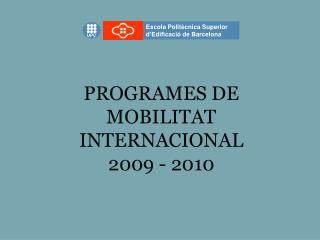 PROGRAMES DE    MOBILITAT INTERNACIONAL 2009 - 2010