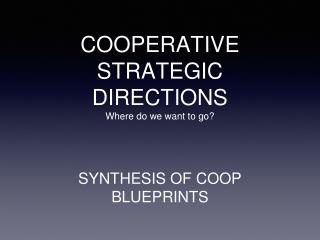COOPERATIVE STRATEGIC DIRECTIONS Where do we want to go?