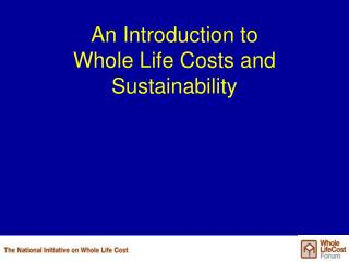An Introduction to Whole Life Costs and Sustainability
