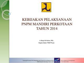 KEBIJAKAN PELAKSANAAN PNPM MANDIRI PERKOTAAN TAHUN 2014